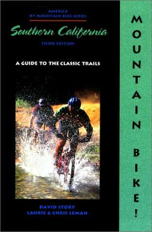Mountain Bike! Southern California: A Guide to the Classic Trails