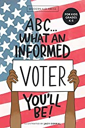 Image: ABC What an Informed Voter You'll Be! (For Kids Grades K - 5th): An A to Z Overview of US Government, American Politics and Elections for Children | Paperback: 30 pages | by Modern Kid Press (Author), Jacy Corral (Illustrator). Publisher: Modern Kid Press (September 24, 2020)