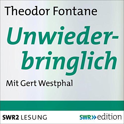 Unwiederbringlich                   Autor:                                                                                                                                 Theodor Fontane                               Sprecher:                                                                                                                                 Gert Westphal                      Spieldauer: 8 Std. und 59 Min.     45 Bewertungen     Gesamt 4,6