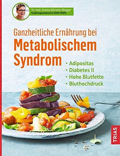 Ganzheitliche Ernährung bei Metabolischem Syndrom: Adipositas. Diabetes Typ 2. Hohe Blutfette. Bluthochdruck