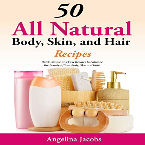50 All Natural Body, Skin, and Hair Recipes cover art