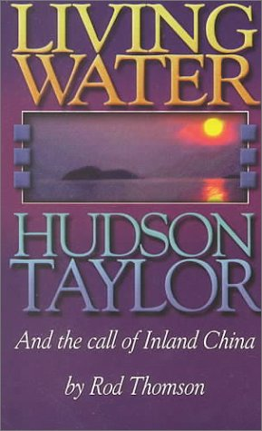 Living Water: Hudson Taylor and the Call of Inland China