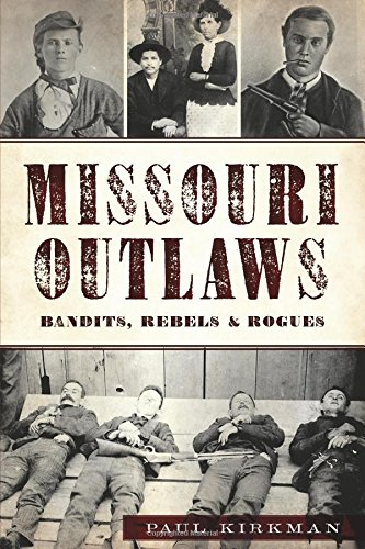Compare Textbook Prices for Missouri Outlaws: Bandits, Rebels & Rogues True Crime  ISBN 9781625859150 by Kirkman, Paul