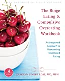 Image of Binge Eating and Compulsive Overeating Workbook: An Integrated Approach to Overcoming Disordered Eating (A New Harbinger Self-Help Workbook)
