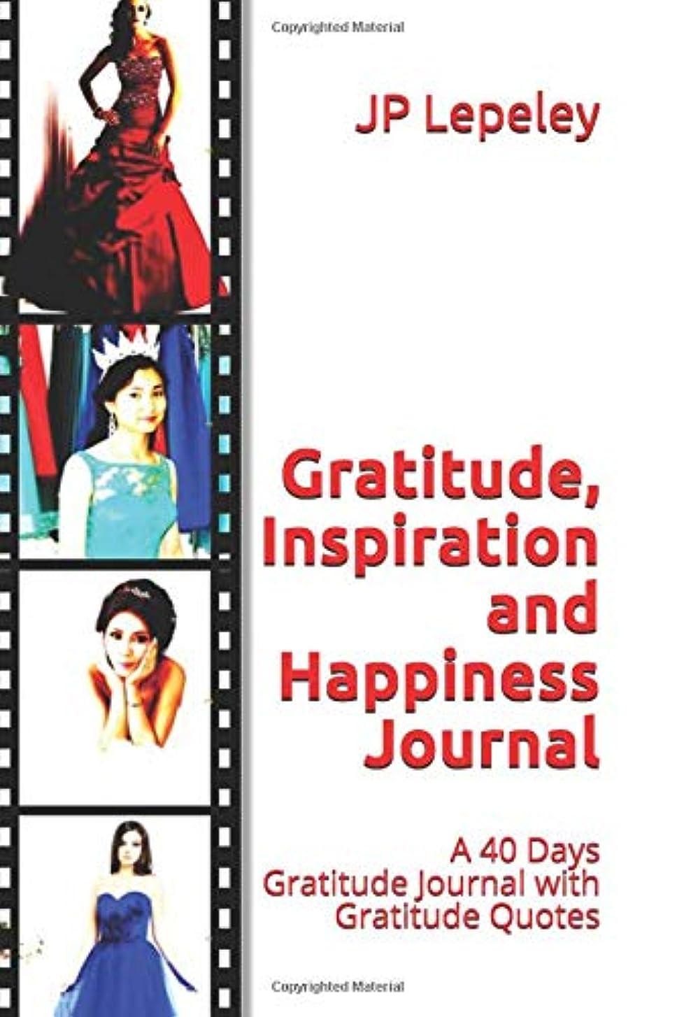 中にしおれた自発Gratitude, Inspiration and Happiness Journal: A 40 Days Gratitude Journal with Gratitude Quotes
