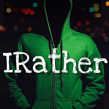 I Rather