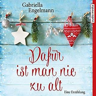 Dafür ist man nie zu alt     Eine Erzählung              Autor:                                                                                                                                 Gabriella Engelmann                               Sprecher:                                                                                                                                 Vanessa Eckart                      Spieldauer: 1 Std. und 27 Min.     13 Bewertungen     Gesamt 3,7
