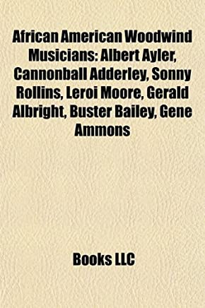 African American Woodwind Musicians: Albert Ayler, Cannonball Adderley, Sonny Rollins, Leroi Moore, Gerald Albright, Buster Bailey, Gene Ammons