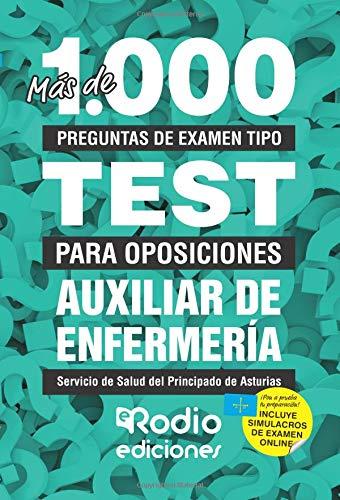 Más de 1.000 preguntas de examen tipo test para oposiciones. Auxiliar de Enfermería Servicio de Salud del Principado de Asturias