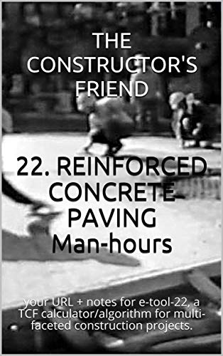 22. REINFORCED CONCRETE PAVING Man-hours: your URL + notes for e-tool-22, a TCF calculator/algorithm for multi-faceted construction projects. (Construction e-tools)