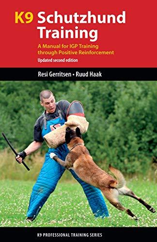 K9 Schutzhund Training: A Manual for IGP Training through Positive Reinforcement (K9 Professional Training Series)