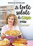 Le torte salate di casa mia: Ricette semplici e gustose per tutte le occasioni