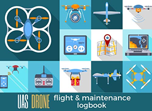 UAS DRONE FLIGHT & MAINTENANCE LOG BOOK: Keep Track of your Aircrafts and Flights   Tracker & Organizer for Drone Pilots.