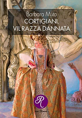 Cortigiani, vil razza dannata (R come Romance)