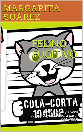 FELINO FUGITIVO: (libro infantil y juvenil educativo y divertido, a partir de 9 años)