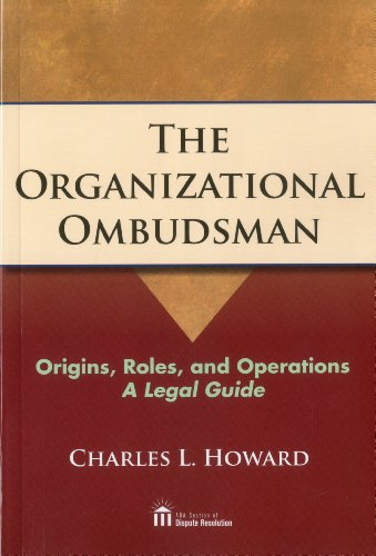 The Organizational Ombudsman: Origins, Roles, and Operations - A Legal Guide