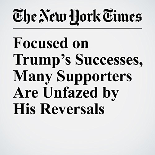 Focused on Trump's Successes, Many Supporters Are Unfazed by His Reversals copertina