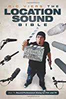 The Location Sound Bible: How to Record Professional Dialog for Film and TV by Ric Viers(2012-09-01)