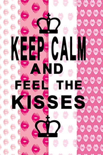Notizbuch Keep Calm and feel the kisses: Königliches Notizbuch für Menschen, die Küsschen lieben
