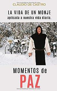 MOMENTOS de PAZ: La VIDA de un MONJE aplicada a nuestra VIDA diaria. (Libros de Crecimiento personal) (Spanish Edition)