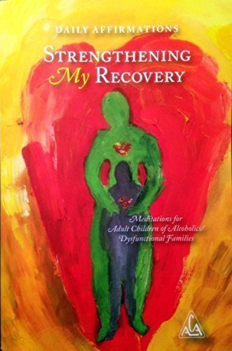 Daily Affirmations Strengthening My Recovery Meditations for Adult Children of Alcoholics / Dysfunctional Families by Adult Children of Alcoholics World Service Organization (2013-05-03)