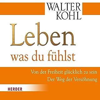 Leben was du fühlst                   Autor:                                                                                                                                 Walter Kohl                               Sprecher:                                                                                                                                 Walter Kohl                      Spieldauer: 2 Std. und 13 Min.     1 Bewertung     Gesamt 5,0