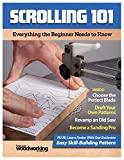Scrolling 101: Everything the Beginner Needs to Know (Fox Chapel Publishing) Scroll Saw Basics, Choosing Blades, Adapting Patterns, Using a Starter Saw, Sanding, and a Skill-Building Exercise Pattern