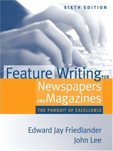 Compare Textbook Prices for Feature Writing for Newspapers and Magazines: The Pursuit of Excellence 6 Edition ISBN 9780205484669 by Edward Jay Friedlander,John D. Lee