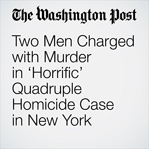 Two Men Charged with Murder in 'Horrific' Quadruple Homicide Case in New York copertina