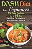 DASH Diet for Beginners: 56 Easy Recipes for a 14-Day Diet Meal Plan to Lose Weight and Get Healthy (DASH Diet Cookbook)