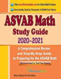 ASVAB Math Study Guide 2020 - 2021: A Comprehensive Review and Step-By-Step Guide to Preparing for the ASVAB Math