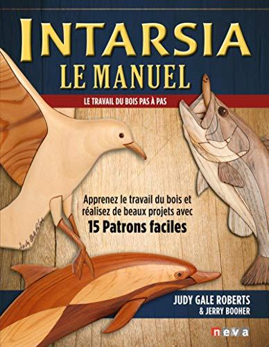 Intarsia, le manuel: Le travail du bois pas à pas