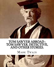 Tom Sawyer abroad: Tom Sawyer, detective, and other stories. By: Mark Twain (illustrated): collection of stories written by Mark Twain(Samuel Langhorne Clemens)