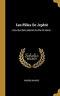 Les Filles De Jephté: L'eau Qui Dort-salomé-marthe Et Marie... (French Edition)