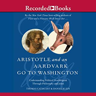 Aristotle and an Aardvark Go to Washington     Political Doublespeak Through Philosophy & Jokes              By:                                                                                                                                 Thomas Cathcart,                                                                                        Daniel Klein                               Narrated by:                                                                                                                                 Johnny Heller                      Length: 3 hrs and 30 mins     79 ratings     Overall 3.8