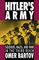Hitler's Army: Soldiers, Nazis, and War in the Third Reich (Oxford Paperbacks) by Omer Bartov(1992-11-26)