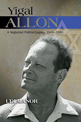 Yigal Allon: A Neglected Political Legacy, 1949-1980