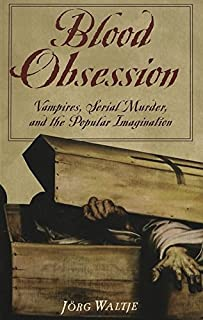 Blood Obsession: Vampires, Genre, and the Compulsion to Repeat