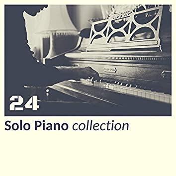 24 Solo Piano Collection - Calm Piano Track for Stress Relief, Soothing Music for Meditation, Sleep, Spa