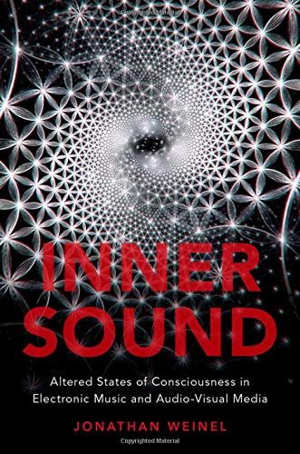 Inner Sound: Altered States of Consciousness in Electronic Music and Audio-Visual Media