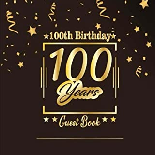 100th Birthday Guest Book: Happy Birthday Celebrating 100 Years.Message Log Keepsake Notebook Diary For Family and Friend To Write In and Sign In. ... Celebration Parties Party) (Volume 9)
