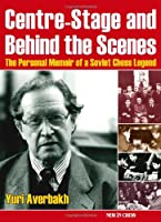 Centre-Stage and Behind the Scenes: A Personal Memoir of a Soviet Chess Legend