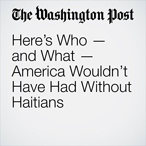 Here's Who — and What — America Wouldn't Have Had Without Haitians copertina