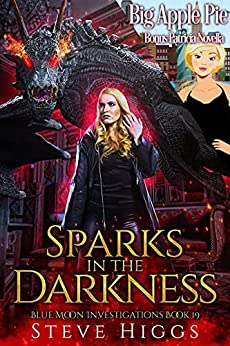 Sparks in the Darkness - A Novella. Also featuring Big Apple Pie, a Patricia Fisher/Apple Orchard crossover story.: Blue Moon Investigations Book 19 - A Snarky Paranormal Detective Mystery by [steve higgs, Chelsea Thomas]