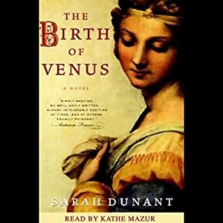 The Birth of Venus     A Novel              By:                                                                                                                                 Sarah Dunant                               Narrated by:                                                                                                                                 Kathe Mazur                      Length: 13 hrs and 18 mins     481 ratings     Overall 4.0