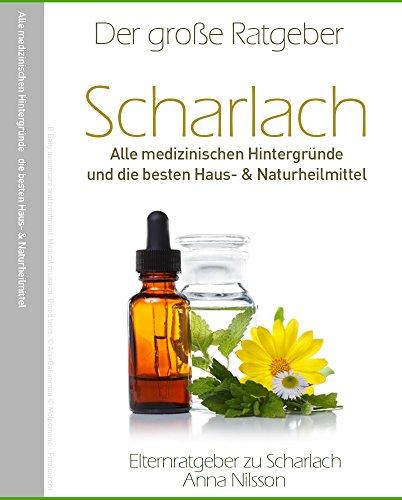 Scharlach Eltern-Ratgeber - Hintergründe und Hilfe bei Scharlach bei Kindern: Alle medizinischen Hintergründe zur Scharlach-Infektion bei Kindern und Erwachsenen