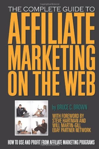 The Complete Guide to Affiliate Marketing on the Web: How to Use and Profit from...