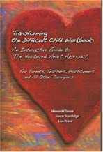 Transforming the Difficult Child Workbook: An Interactive Guide to The Nurtured Heart Approach