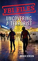 Uncovering a Terrorist: Agent Ryan Dwyer and the Case of the Portland Bomb Plot (FBI Files)