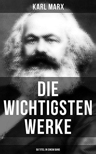 Die wichtigsten Werke von Karl Marx (50 Titel in einem Band): Das Kapital + Manifest der Kommunistischen Partei + Zur Kritik der Hegelschen Rechtsphilosophie…